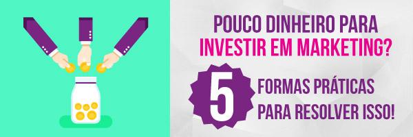 5 formas práticas para investir em marketing com pouco dinheiro