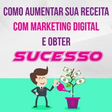 Como aumentar sua receita com marketing digital e obter sucesso.
