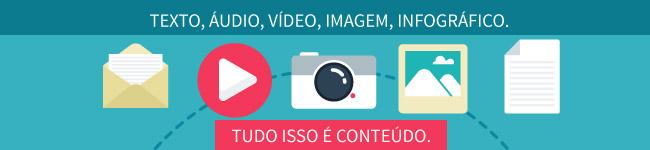 Exemplos de tipo de conteúdo: texto, áudio, vídeo, imagem, infográficos.